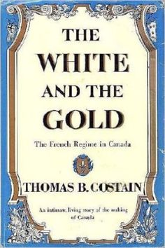 Amazon.com: The White and the Gold: The French Regime in Canada eBook: Thomas B. Costain: Books