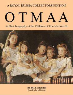 OTMAA: A Photobiography of the Children of Tsar Nicholas II by Paul Gilbert