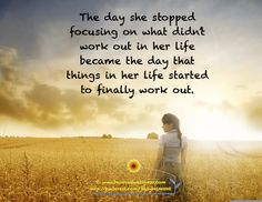 Often in life when we stop focusing on what didn't workout things start working out!