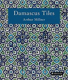 Damascus Tiles: Mamluk and Ottoman Architectural Ceramics from Syria: Amazon.co.uk: Arthur Millner, Sheila R. Canby: 9783791381473: Books