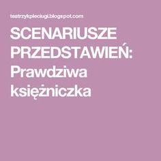 SCENARIUSZE PRZEDSTAWIEŃ: Prawdziwa księżniczka Kindergarten, Education, School, Day, Therapy, Kindergartens, Onderwijs, Learning, Preschool