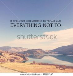 Motivational text on scenic lake landscape with calm water,reflections,mountains and blue sky white clouds background.It will cost you nothing to dream and everything not to. Motivational, Inspirational Quotes, Water Reflections, White Clouds, Photo Editing, Royalty Free Stock Photos, Calm, Sky, Mountains