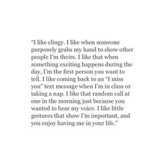 ✿⊱ I like clingy. Poem Quotes, Real Quotes, Words Quotes, Quotes To Live By, Life Quotes, Sayings, Clingy Quotes, I Miss You Text, Pretty Words