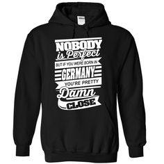 Nobody is perfect but if you were born in Germany youre pretty damn close T-Shirts, Hoodies. Check Price Now ==► https://www.sunfrog.com/No-Category/Nobody-is-perfect-but-if-you-were-born-in-Germany-you-Black-Hoodie.html?41382