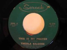 Theola Kilgore- This Is My Prayer