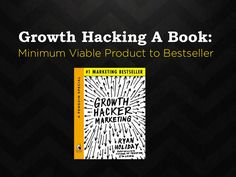 Growth Hacking A Book: Minimum Viable Product to Bestseller by Ryan Holiday via slideshare Growth Hacking, Seo Services, Creative Inspiration, Internet Marketing, Best Sellers, Inventions, Ads, Advertising, Social Media