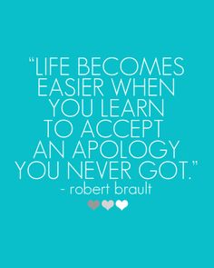 """Life becomes easier when you learn to accept an apology you never got."" - Robert Brault // more quotes and inspiring words on http://steffywhoelse.blogspot.de"