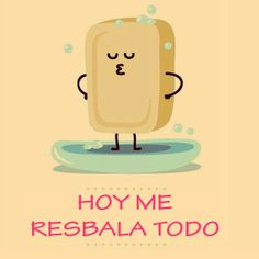 ¡Hoy me resbala todo! #mujer #frases #lifestyle