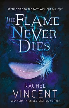 The Flame Never Dies (The Stars Never Rise #2) by Rachel Vincent: August 16th 2016 by Delacorte Press / MIRA Ink