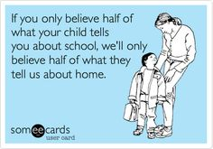 Free and Funny Teacher Week Ecard: If you only believe half of what your child tells you about school, we'll only believe half of what they tell us about home. Create and send your own custom Teacher Week ecard. Teacher Humour, Teaching Humor, Teaching Quotes, Education Quotes, Teacher Sayings, Teacher Stuff, Teaching Ideas, Preschool Quotes, Teacher Tips