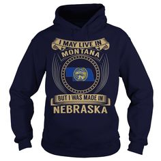 I May Live In Montana But I Was Made In Nebraska T-Shirts, Hoodies. VIEW DETAIL ==► Funny Tee Shirts
