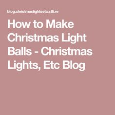 How to Make Christmas Light Balls - Christmas Lights, Etc Blog