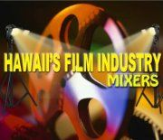 HAWAII'S FILM INDUSTRY MIXER  JAN. 25, 2013  FROM 5:00PM- 8:00PM