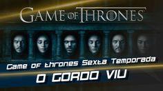 Game of Thrones - Sexta temporada - Gordo Viu