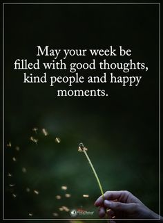 May your week be filled with good thoughts, kind people and happy moments. - May your week be filled with good thoughts, kind people and happy moments. Good Morning Inspirational Quotes, Inspirational Quotes Pictures, Good Morning Quotes, Famous Quotes About Life, Most Famous Quotes, Quotes App, Motivational Quotes, Life Quotes, Words Of Comfort