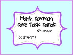 This common core resource contains 20 task cards specifically written for and aligned to CCSS 5.NBT.1. 5.NBT.1. Recognize that in a multi-digit...