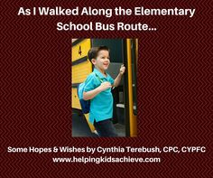 Helping Kids and Families Achieve with Cynthia Terebush, CPC, CYPFC: As I Walked Along The Elementary School Bus Route…