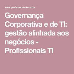 Governança Corporativa e de TI: gestão alinhada aos negócios - Profissionais TI