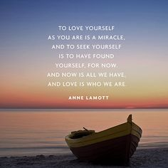 """""""To love yourself as you are is a miracle...""""  — Anne Lamott"""