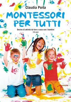 RECENSIONE : MONTESSORI PER TUTTI. Decine di attività da fare a casa con i bambini di Claudia Porta per GALLUCCI EDITORE