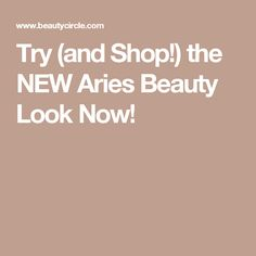 Try (and Shop!) the NEW Aries Beauty Look Now!