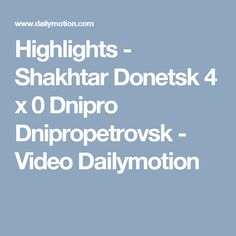 Highlights - Shakhtar Donetsk 4 x 0 Dnipro Dnipropetrovsk - Video Dailymotion