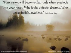 Carl Gustav Jung Quote: Your Vision Will Become Clear Only When You Look Into Your Heart. Who Looks Outside, Dreams. Who Looks Inside, Awakens. Carl Jung Quotes, Jungian Psychology, Awakening Quotes, Dream Interpretation, Dream Quotes, Heaven On Earth, Dreaming Of You, The Outsiders, National Parks