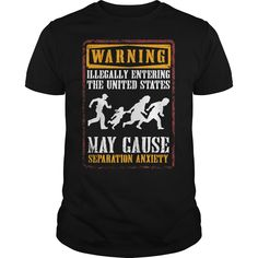 Without the Warning illegally entering the united states may cause separation anxiety shirt we would all be working of rice and a pat on the back. Separation Anxiety, Tees, Shirts, United States, Hoodies, Mens Tops, Shopping, Sweater, T Shirts