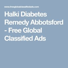 Halki Diabetes Remedy Abbotsford - Free Global Classified Ads