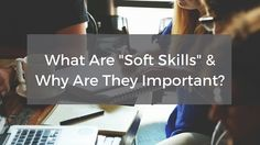 """What Are """"Soft Skills"""" And Why Are They Important? 
