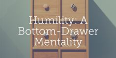 Humility: A Bottom-Drawer Mentality    True Woman