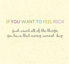als je je rijk wilt voelen, tel dan de dingen die je hebt die met geen enkel geld te koop zijn