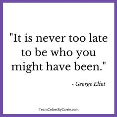 George Eliot - Never, ever too late! #Inspiration