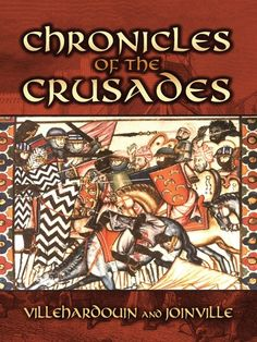 Chronicles of the Crusades by Geoffrey Villehardouin  This book features two eyewitness accounts of the Crusades: Villehardouin's Chronicle of the Fourth Crusade and the Conquest of Constantinople and Joinville's Chronicle of the Crusade of St. Lewis. A pair of engrossing narratives by actual participants, these are among the most authoritative accounts available of the medieval Holy Wars. They recount terrifying scenes from the battlefields that recapture the...