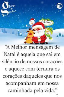 """""""A Melhor mensagem de Natal é aquela que sai em silêncio de nossos corações e aquece com ternura os corações daqueles que nos acompanham em..."""