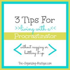 Feeling the effects of procrastination from someone else? Here are 3 tips for living with a procrastinator. | The-Organizing-Boutique.com