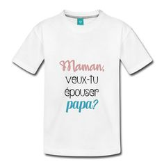 SwissMade Design | maman veux tu épouser papa - T-shirt Premium Ado T Shirt, Boutique, Mens Tops, Mom, I Want You, Supreme T Shirt, Tee, T Shirts