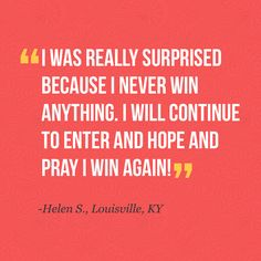 You never know you COULD win again! Congrats on your Starbucks gift card Helen!