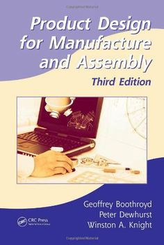 Product design for manufacture and assembly / Geoffrey Boothroyd, Peter Dewhurst, Winston Knight