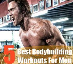 5 Best Bodybuilding Workouts For Men