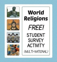 World Religions: This free resource is a great way to begin a course or unit on the topic. I have designed this resource so it can be used in Australia, Canada, the United Kingdom and the United States. The only difference between each countrys survey page is that the particular country is mentioned in the first question.This free item could be used as a webquest. 7-12