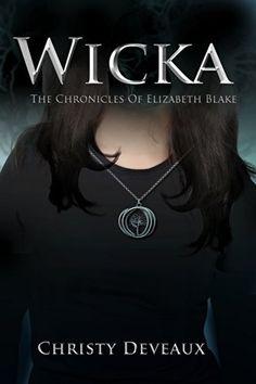 Wicka: The Chronicles of Elizabeth Blake by Christy Deveaux, http://www.amazon.com/dp/B00KN9P43Q/ref=cm_sw_r_pi_dp_5brlub1XAYA8Q