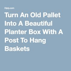 Turn An Old Pallet Into A Beautiful Planter Box With A Post To Hang Baskets