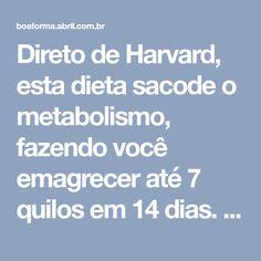 Direto de Harvard, esta dieta sacode o metabolismo, fazendo você emagrecer até 7 quilos em 14 dias. E ainda deixa o corpo durinho e a pele mais firme