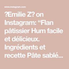 """🌺Emilie Z🌺 on Instagram: """"Flan pâtissier  Hum facile et délicieux.  Ingrédients et recette  Pâte sablée  Mettre 100 g de beurre coupés en morceaux et 200 g de farine…"""" Instagram, Butter, Shortbread"""