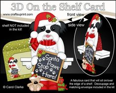 3D On the Shelf Card Kit - Christmas Shih Tzu Dog has a message for Santa Paws by Carol Clarke 7 Sheets in the kitOn the shelf base cardOn the Shelf Character top pieceOn the Shelf Character bottom piece3D decoupageMatching 2 piece envelope2 Coordinating backing papersHoliday Greetings sentiment PanelsBlank sentiment layer for your own greetingLarger writing panel for the reverse of the cardA Gorg