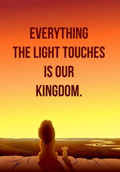 """The lion king """"Everything the light touches Is our kingdom - mufssa"""