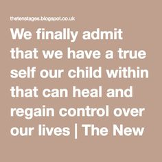 We finally admit that we have a true self our child within that can heal and regain control over our lives | The New Ten Stages