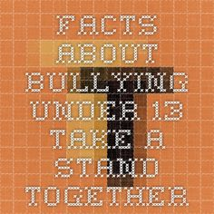 Facts about bullying - Under 13 - Take a stand together