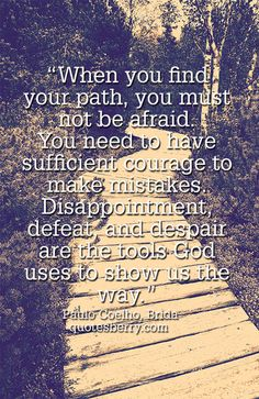 """""""When you find your path, you must not be afraid. You need to have sufficient courage to make mistakes. Disappointment, defeat, and despair are the tools God uses to show us the way."""" ― Paulo Coelho, Brida #quotes"""